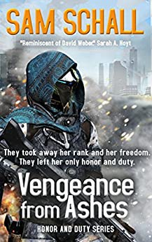 Vengeance from Ashes: Special Edition with Exclusive Content (Honor and Duty Book 1) by [Schall, Sam, Green, Amanda S.]