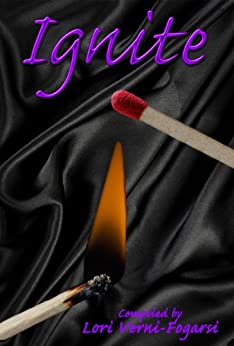 Ignite: Tasteful erotic fiction for women, written specifically with moms in mind. (Light Your Fire Series Book 1) by [Verni-Fogarsi, Lori, Bracken, Michael, Bright, Alice, Carroll-Bradd, Shenoa, Crighton, Katherine, Darling, Julianna, Lawrence, Kelly, Lee, Jen, Read, J.R., Richards, Lizzie]