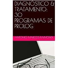 DIAGNÓSTICO   &   TRATAMENTO:   30  PROGRAMAS DE PROLOG (Portuguese Edition)
