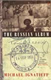 Front cover for the book The Russian Album by Michael Ignatieff