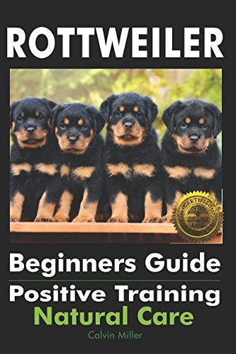 (Rottweiler Beginners Guide: Positive Training, Natural Care)