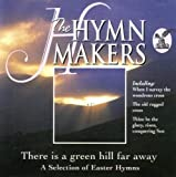 Hymn Makers - Easter Hymns There Is A Green Hill