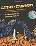 Gateway to Memory, Mark A. Gluck and Catherine E. Myers, 0262072114