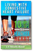 Living With Congestive Heart Failure: 10 Steps to a Healthier Heart