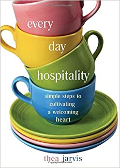 Everyday Hospitality: Simple Steps to Cultivating a Welcoming Heart