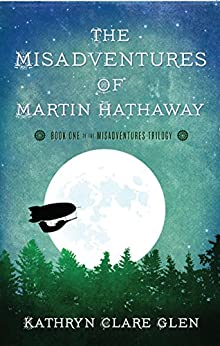The Misadventures of Martin Hathaway (The Misadventures Trilogy Book 1) by [Glen, Kathryn Clare]