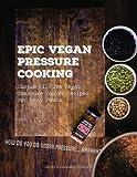 vegan pressure cooker - Epic Vegan Pressure Cooking