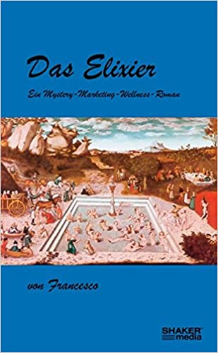 Das Elixier Ein Mystery Marketing Wellness Roman Livre En