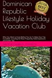 Dominican Republic Lifestyle Holiday Vacation Club FAQs: What You Want to Know Before You Go To Make Your Trip Incredible. Including the Most Frequently Asked Questions and Insider Tips