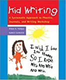 Kid Writing: A Systematic Approach to Phonics, Journals, and Writing Workshop, 2nd Edition (Professional Development)