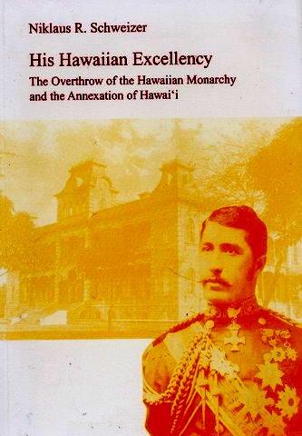 His Hawaiian Excellency: The Overthrow of the Hawaiian Monarchy and the Annexation of Hawai'i