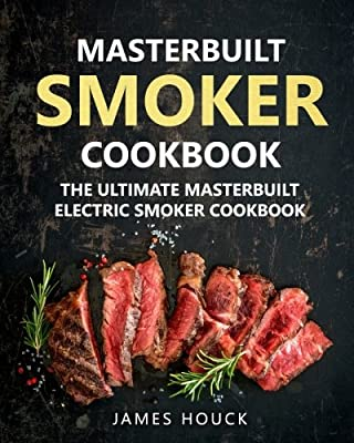 Masterbuilt Smoker Cookbook: The Ultimate Masterbuilt Electric Smoker Cookbook: Simple and Delicious Electric Smoker Recipes for Your Whole Family (Barbeque Cookbook) (Volume 6) from CreateSpace Independent Publishing Platform
