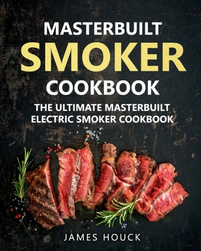 Price comparison product image Masterbuilt Smoker Cookbook: The Ultimate Masterbuilt Electric Smoker Cookbook: Simple and Delicious Electric Smoker Recipes for Your Whole Family (Barbeque Cookbook) (Volume 6)