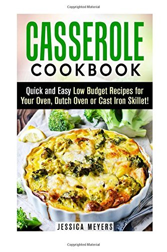 Casserole Cookbook: Quick and Easy Low Budget Recipes for Your Oven, Dutch Oven or Cast Iron Skillet! (Make-Ahead Lunch and Dinner Recipes) by Jessica Meyers (2015-10-26)