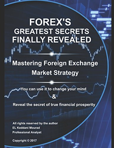 Forex's Greatest Secrets Finally Revealed: Mastering Forex Strategy & Make money online to get paid quickly and easily by 978-9954-99-122-0