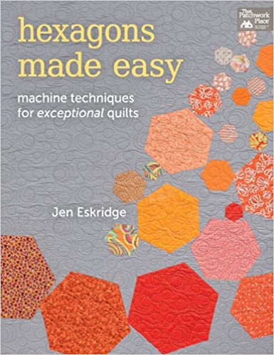 Hexagons Made Easy: Machine Techniques for Exceptional Quilts Paperback – April 2, 2013