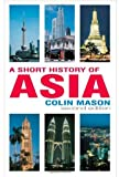 img - for By Colin Mason - Short History of Asia (Second Edition): 2nd (second) Edition book / textbook / text book