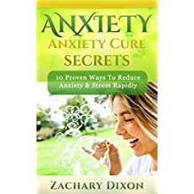 Anxiety: Anxiety Cure Secrets: 10 Proven Ways To Reduce Anxiety & Stress Rapidly (BONUS- 30minute Anxiety Coaching Session- Anxiety Cure, Become Free, 10 simple ways)