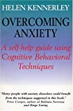 Overcoming Anxiety : A Self Help Guide Using Cognitive Behavioral Techniques, Kennerley, Helen, 081474690X