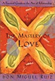 The Mastery of Love: A Practical Guide to the Art of Relationship (Toltec Wisdom Book)