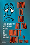 img - for How to Fail an Fda Quality Audit: A Look at Some of the Causes of Failure to Comply With Fda Quality Regulations book / textbook / text book