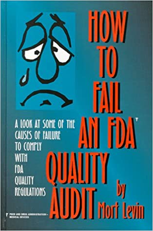 How to Fail an Fda Quality Audit: A Look at Some of the