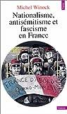 Nationalisme, antisémitisme et fascisme en France par Winock