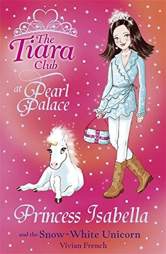 Princess Isabella and the Snow-White Unicorn (The Tiara Club) ()