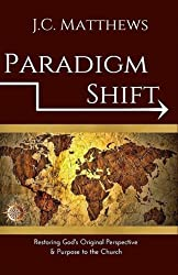 Paradigm Shift: Restoring God's Original Perspective & Purpose for His Church