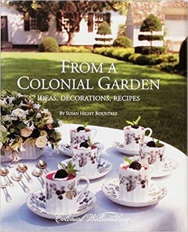 Ideas Decorations Recipes From A Colonial Garden