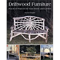 Driftwood Furniture: Practical Projects for Your Home and Garden