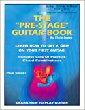 "The ""Pre-Stage"" Guitar Book - Learn How To Get A Grip On Your First Guitar! - Learn How To Play Guitar!"