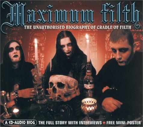 Maximum Filth: The Unauthorised Biography Of Cradle Of Filth (Maximum Series)