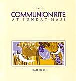 The Communion Rite at Sunday Mass, Gabe Huck, 0930467914