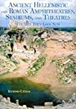 Ancient Hellenistic and Roman Amphitheatres, Stadiums, and Theatres: The Way They Look Now