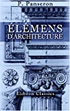 Élémens D'Architecture : Dédiés à Monseigneur le Lieutenant-Général de Police, Par le Sieur Panseron, Professeur D'Architecture, Panseron, Pierre, 0543957365