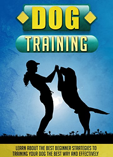 Dog Training: Learn About The Best Beginner Strategies To Training Your Dog The Best Way And Effectively (Dog training, Dog tricks, Housebreaking, Dogs, Dog training handbook) by [Fennel, Valerie]