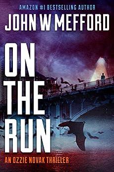 ON The Run (An Ozzie Novak Thriller, Book 6) (Redemption Thriller Series 18) by [Mefford, John W.]