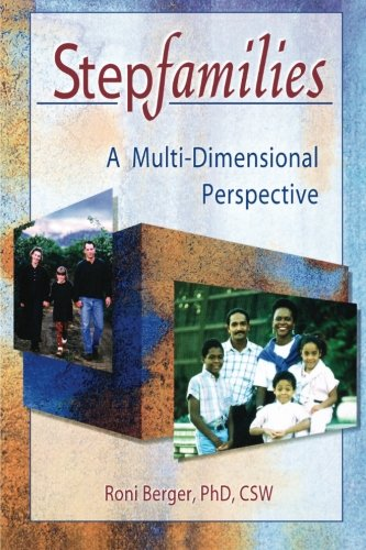 Stepfamilies: A Multi-Dimensional Perspective (Haworth Marriage and the Family)