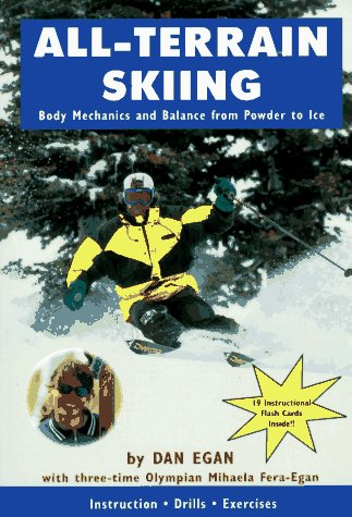 All-Terrain Skiing: Body Mechanics and Balance from Powder to Ice