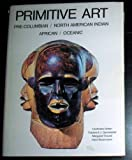 img - for Primitive Art: Pre-Columbian, American Indian, African, Oceanic book / textbook / text book