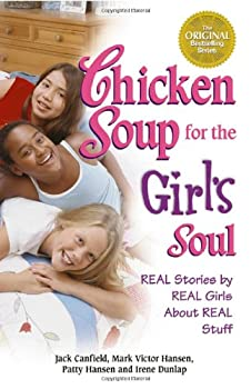 Chicken Soup for the Girl's Soul: Real Stories by Real Girls About Real Stuff 0757303137 Book Cover