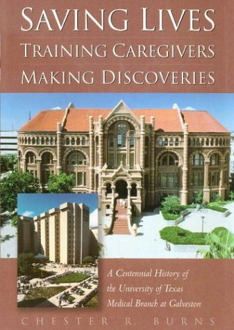 Read Online Saving Lives, Training Caregivers, Making Discoveries: A Centennial History of the University of Texas Medical Branch at Galveston ebook