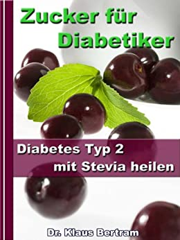 zucker f r diabetiker diabetes typ 2 mit stevia heilen blutzucker auf nat rliche. Black Bedroom Furniture Sets. Home Design Ideas