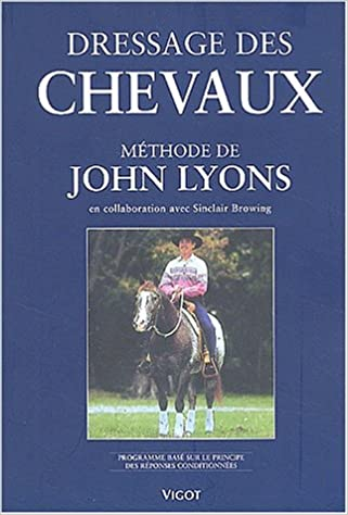 Livres gratuits Dressage des chevaux selon le méthode de John Lyons. Programme basé sur le principe des réponses conditionnées pdf ebook