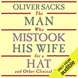 The Man Who Mistook His Wife for a Hat: and Other