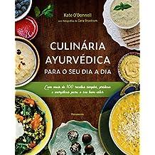 Culinária Ayurvédica para o seu dia a dia: Com mais de 100 receitas simples, práticas e energéticas para o seu bem-estar