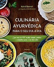 Culinária Ayurvédica para o seu dia a dia: Com mais de 100 receitas simples, práticas e energéticas para o seu