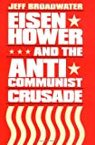 Eisenhower and the Anti-Communist Crusade, Broadwater, Jeff, 0807820156