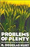 Problems of Plenty: The American Farmer in the Twentieth Century (American Ways) by Douglas R. Hurt